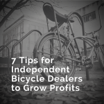 7 Tips for Independent Bicycle Dealers to Grow Profits This Year by Eric Levenhagen